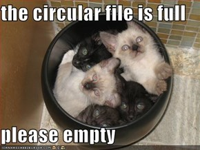the circular file is full   please empty
