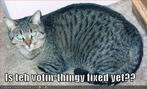Is teh votin-thingy fixed yet??
