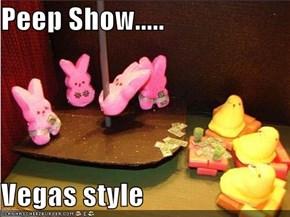 Peep Show.....  Vegas style