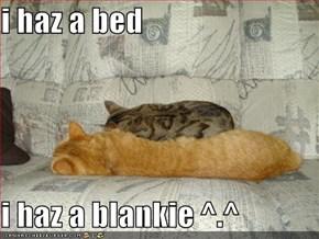 i haz a bed  i haz a blankie ^.^