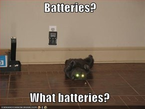Batteries?  What batteries?