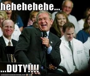 hehehehehe...  ...DUTY!!!!