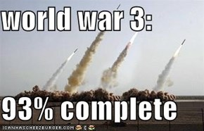 world war 3:  93% complete