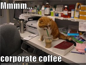 Mmmm...  corporate coffee