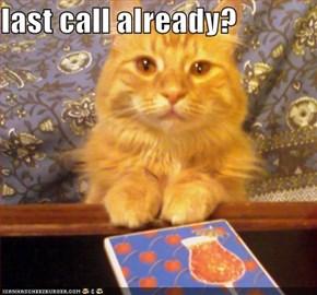 last call already?