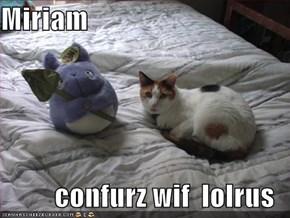 Miriam  confurz wif  lolrus