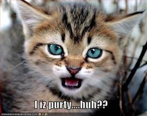 I iz purty....huh??