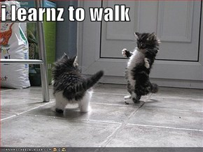 i learnz to walk