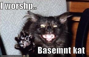 I worshp..   Basemnt kat