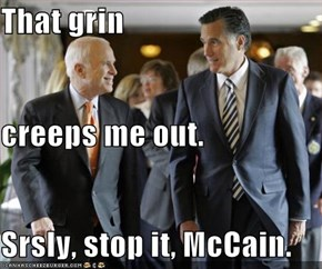 That grin creeps me out. Srsly, stop it, McCain.