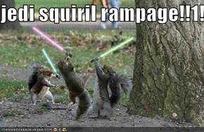 jedi squiril rampage!!1!