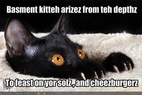 Basment kitteh arizez from teh depthz