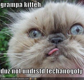 grampa kitteh  duz not undrstd techanogoly