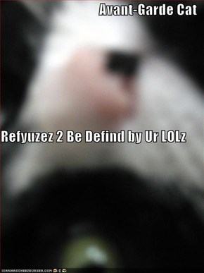 Avant-Garde Cat Refyuzez 2 Be Defind by Ur LOLz