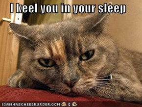 I keel you in your sleep