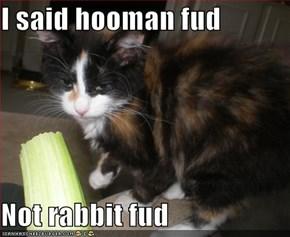 I said hooman fud  Not rabbit fud