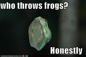 who throws frogs?  Honestly