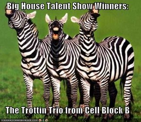 Big House Talent Show Winners:  The Trottin Trio from Cell Block B