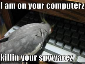 I am on your computerz  killin your spywarez