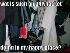 wat is such an ugly jacket  doing in my happy place?