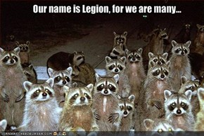 Our name is Legion, for we are many...