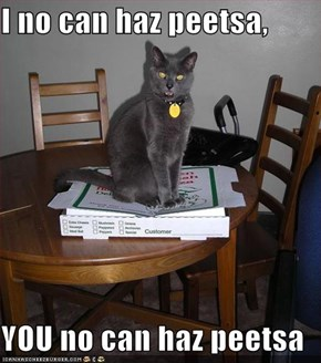 I no can haz peetsa,  YOU no can haz peetsa