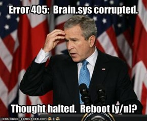 Error 405:  Brain.sys corrupted.