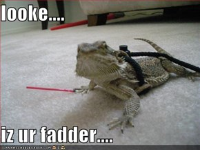 looke....  iz ur fadder....