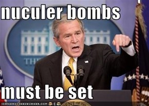 nuculer bombs  must be set