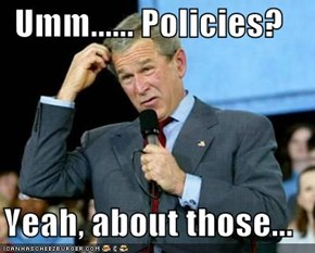 Umm...... Policies?  Yeah, about those...