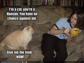 I'm a cat, you're a Hanson. You have no chance against me.