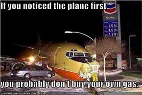 If you noticed the plane first,  you probably don't buy your own gas.