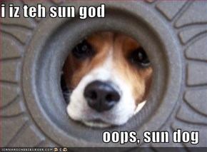 i iz teh sun god  oops, sun dog