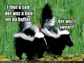 I thot u sed ther wuz a lien fer da buffet.