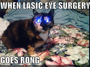 WHEN LASIC EYE SURGERY..  GOES RONG