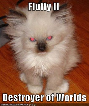 Fluffy II   Destroyer of Worlds