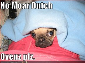 No Moar Dutch  Ovenz plz.