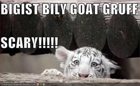 BIGIST BILY GOAT GRUFF  SCARY!!!!!