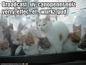 Broadcast   uv  canopener noiz  verry  effec...ef..  wurkz  gud