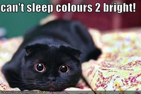 can't sleep colours 2 bright!