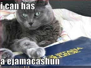 i can has  a ejamacashun