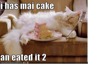 i has mai cake  an eated it 2