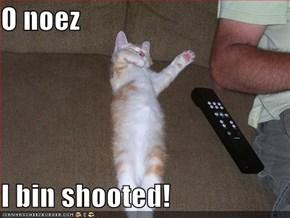 O noez  I bin shooted!