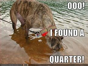 OOO! I FOUND A QUARTER!