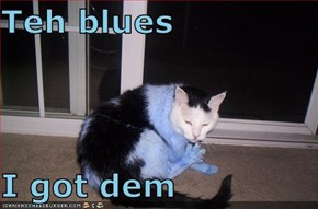 Teh blues  I got dem