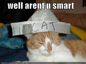 well arent u smart