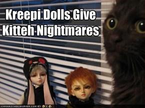 Kreepi Dolls Give Kitteh Nightmares