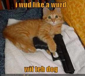 i wud like a wurd  wif teh dog