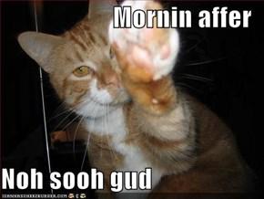 Mornin affer  Noh sooh gud