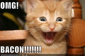 OMG!  BACON!!!!!!!